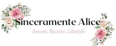 Sinceramente Alice- Amore, Ricette, Lifestyle